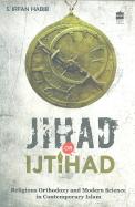Jihad Or Ijtihad : Religious Orthodoxy & Modern Science In Contemporary Islam