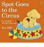 Spot Goes To The Circus : An Original Life The    Flap Book