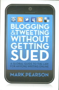 Blogging & Tweeting Without Getting Sued : Global Guide To The Law For Anyone Writing Online