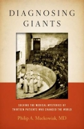 Diagnosing Giants: Sovling The Medical Mysteries Of Thirteen Patients Who Changed The World