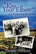 """""""Kiss Your Elbow"""" - A Kentucky Memoir"""