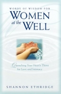 Words of Wisdom for Women at the Well: Quenching Your Heart's Thirst for Love and Intimacy
