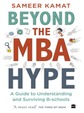 Beyond The Mba Hype : A Guide To Understanding & Surviving B Schools