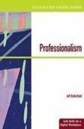 Professionalism: Soft Skills For A Digital Workplace (illustrated Course Guides)