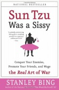 Sun Tzu Was A Sissy - Conquer Your Enemies Promote Your Friends & Wage The Real Art Of War