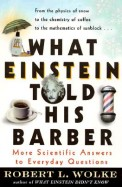 What Einstein Told His Barber More Scientific Answers To Everyday Questions