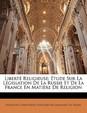Libert Religieuse: Tude Sur La L Gislation de La Russie Et de La France En Mati Re de Religion