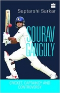 Sourav Ganguly : Cricket Captaincy & Controversy