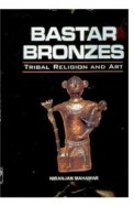 Bastar Bronzes Tribal Religion & Art