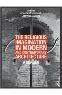Religious Imagination In Modern & Contemporary     Architecture A Reader
