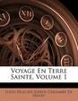 Voyage En Terre Sainte, Volume 1