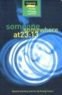Someone Somewhere at 23:13 (award winning stories by young teens)