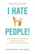 I Hate People - Kick Loose From The Overbearing &  Underhanded Jerks At Work & Get What You Want