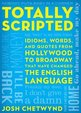 Totally Scripted: Idioms, Words, and Quotes from Hollywood to Broadway That Have Changed the English Language