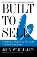Built To Sell : Creating A Business That Can Thrive Without You
