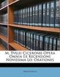 M. Tvllii Ciceronis Opera Omnia Ex Recensione Novissima Lo: Orationes
