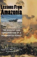 Lessons From Amazonia : The Ecology & Conservation Of A Fragmented Forest
