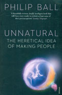 Unnatural : The Heretical Idea Of Making People
