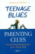 Teenage Blues Parenting Clues : Powerfull Parenting Principles From A Young Adult