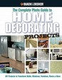 Black & Decker The Complete Photo Guide To Home Decorating Projects: 130 Do-It-Yourself Decorating Solutions (Black & Decker Com