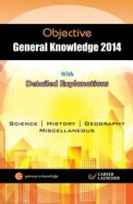 Objective General Knowledge 2014 With Detailed Explanations: Science/History/Geography/