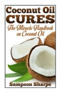 Coconut Oil Cures: The Miracle Handbook on Coconut Oil