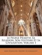 Le Peuple Primitif, Sa Religion, Son Histoire Et Sa Civilisation, Volume 1