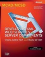 Mcad/Mcsd Self-Paced Training Kit: Developing Xml Web Services And Server Components With Microsoft Visual Basic .Net And Micros