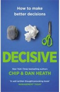 Decisive: How To Make Better Decisions In Life    & Work