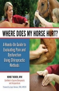 Where Does My Horse Hurt?: A Hands-On Guide to Evaluating Pain and Dysfunction Using Chiropractic Methods