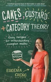 Cakes Custard And Category Theory : Easy Recipes For Understanding Complex Maths