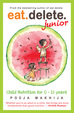 Eat Delete Junior : Child Nutrition For 0 To 15 Year Olds