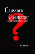Crusader Or Conspirator : Coalgate & Other Truths