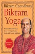 Bikram Yoga : The Guru Behind Hot Yoga Shows The Way To Radiant Health & Personal Fulfillment