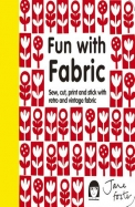 Fun with Fabric: Sew, Cut, Print and Stick with Retro and Vintage Fabric