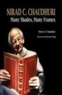 Nirad C. Chaudhuri: Many Shades, Many Frames