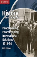 History for the Ib Diploma: Peacemaking, Peacekeeping: International Relations 1918 36