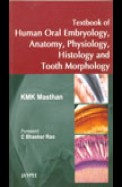 Textbook Of Human Oral Embryology Anatomy Physiology Histology & Tooth Morphology