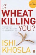 Is Wheat Killing You? : Essential Cookbook & Guide To A Wheat Free Life