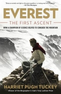 Everest: The First Ascent: How a Champion of Science Helped to Conquer the Mountain