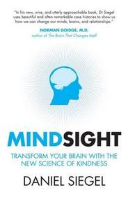 Mindsight : Transform Your Brain With The New Science Of Kindness