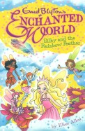 Enchanted World: Silky & The Rainbow Feather 1 By Elise Allen