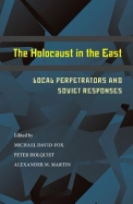 The Holocaust in the East: Local Perpetrators and Soviet Responses