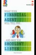 WHAT YOUR FINANCIAL AGENT WILL TELL YOU and WHY YOU SHOULDNT LISTEN