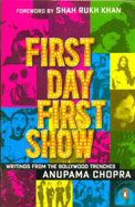 First Day First Show : Writings From The Bollywood Trenches