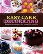 Easy Cake Decorating : Simple Techniques For Beautiful Results