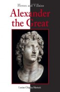 ALEXANDER THE GREAT - HEROES and VILLAINS
