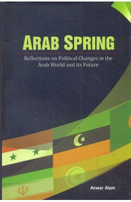 Arab Spring: Reflections On Political Changes The Arab World & Its Future