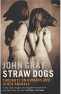Straw Dogs - Thoughts On Humans & Other Animals