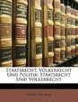 Staatsrecht, Volkerrecht Und Politik: Staatsrecht Und Volkerrecht